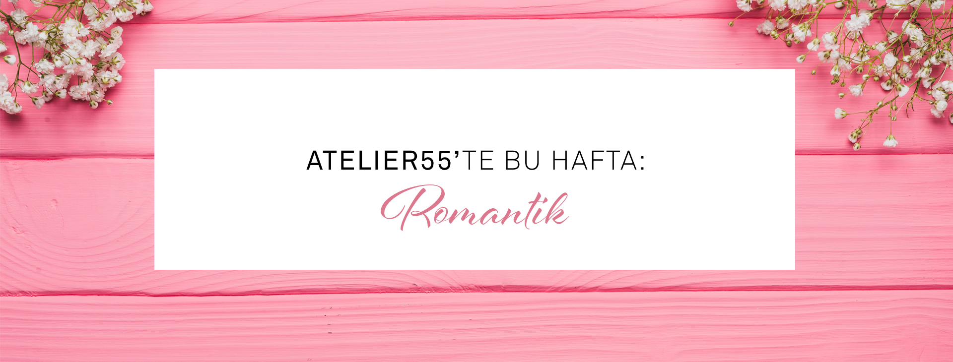 Atelier 55 'te Bu Hafta: Romantic